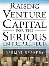 Raising Venture Capital for the Serious Entrepreneur ebook by Berkery, Dermot