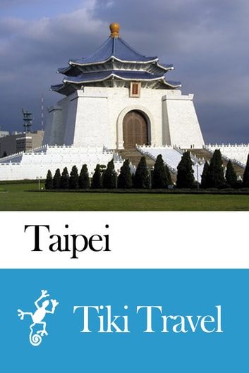 Taipei (Taiwan) Travel Guide - Tiki Travel ebook by Tiki Travel