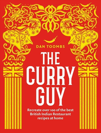 The Curry Guy - Recreate over 100 of the best British Indian Restaurant recipes at home ebook by Mr. Dan Toombs