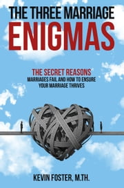 The Three Marriage Enigmas - The Secret Reasons Marriages Fail and How to Ensure Your Marriage Thrives ebook by Kevin Foster