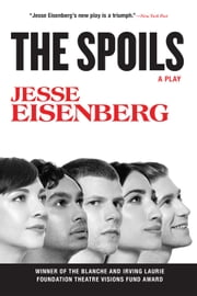 The Spoils - A Play ebook by Jesse Eisenberg