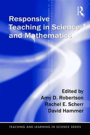 Responsive Teaching in Science and Mathematics ebook by Amy D. Robertson,Rachel Scherr,David Hammer