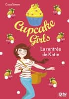 Cupcake Girls - tome 1 - La rentrée de Katie ebook by Coco SIMON, Christine BOUCHAREINE