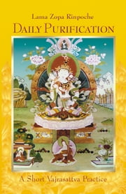 Daily Purification: A Short Vajrasattva Practice ebook by Lama Zopa Rinpoche