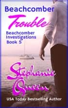Beachcomber Trouble - Book 5 ebook by Stephanie Queen