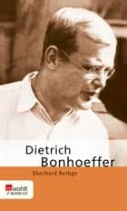 Dietrich Bonhoeffer ebook by Eberhard Bethge