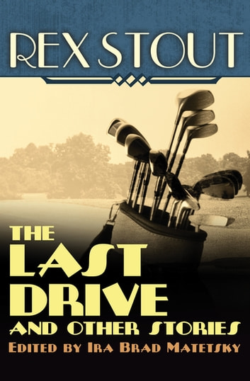 The Last Drive - And Other Stories ebook by Rex Stout