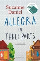 Allegra in Three Parts ebook by Suzanne Daniel