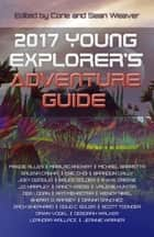 2017 Young Explorer's Adventure Guide eBook von Maggie Allen,Marilag Angway,Mike Barretta,Salena Casha,Eric Choi,Brandon Crilly,Joey DiZoglio,Bruce Golden,R.W.W. Greene,J.D. Harpley,Valerie Hunter,Nancy Kress,Deb Logan,Rati Mehrotra,Wendy Nikel,Sherry D. Ramsey,Dianna Sanchez,Zach Shephard,Doug Souza,Scott Toonder,Dawn Vogel,Deborah Walker,Leandra Wallace,Jeannie Warner