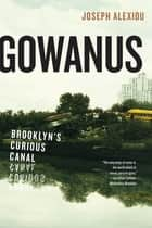 Gowanus ebook by Joseph Alexiou