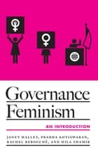 Governance Feminism - An Introduction ebook by Janet Halley, Prabha Kotiswaran, Rachel Rebouché,...