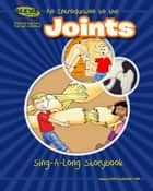 An Introduction to the Joints - Sing-A-Long Storybook ebook by Elva O'Sullivan