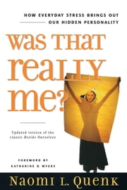 Was That Really Me? - How Everyday Stress Brings Out Our Hidden Personality ebook by Naomi L. Quenk