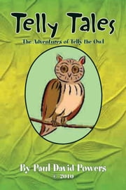 Telly Tales - The Adventures of Telly the Owl ebook by Paul David Powers
