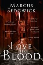 A Love Like Blood ebook by Marcus Sedgwick