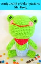 free ebook Amigurumi crochet pattern Mr. frog ebook by Teerapon Chan-Iam