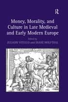 Money, Morality, and Culture in Late Medieval and Early Modern Europe ebook by Diane Wolfthal,Juliann Vitullo
