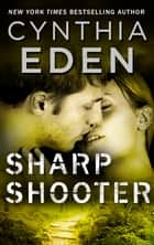 Sharpshooter - A Novel of Romantic Suspense ebook by Cynthia Eden