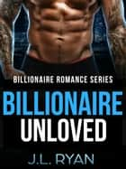 Billionaire Unloved - Billionaire Romance Series ebook by J.L. Ryan
