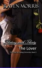 Flirting With Thirty - The Lover ebook by Raven Morris