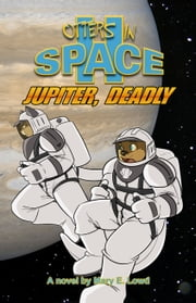 Otters In Space 2: Jupiter, Deadly ebook by Mary E. Lowd