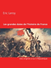 Les grandes dates de l'histoire de France ebook by Eric Leroy, Leroy Agency Press