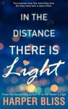 In the Distance There Is Light ebook by Harper Bliss