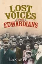 「Lost Voices of the Edwardians: 1901–1910 in Their Own Words」(Max Arthur著)