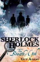 Sherlock Holmes: The Breath of God ebook by Guy Adams