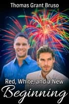 Red, White, and a New Beginning ebook by Thomas Grant Bruso