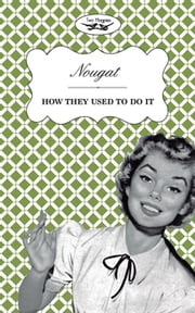 Nougat - How They Used to Do It ebook by Two Magpies Publishing