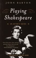 Playing Shakespeare ebook by John Barton