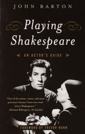 Playing Shakespeare - An Actor's Guide ebook by John Barton