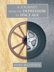 A Journey from the Depression to Space Age ebook by Mary Bechtold
