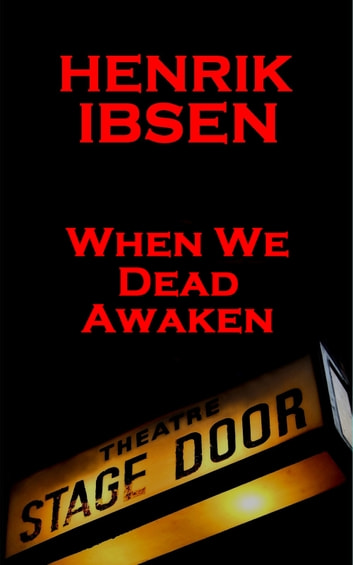 When We Dead Awaken (1899) ebook by Henrik Ibsen