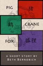 Pig, Crane, Fox ebook by Beth Bernobich