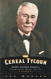 Cereal Tycoon - Harry Parsons Crowell Founder of the Quaker Oats Co. ebook by Joe Musser