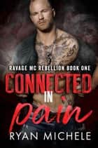 Connected in Pain - Ravage MC Rebellion Series ebook by Ryan Michele