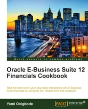Oracle E-Business Suite 12 Financials Cookbook ebook by Yemi Onigbode