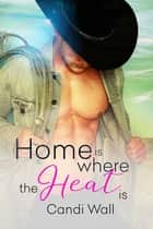 Home is Where the Heat Is Boxed Set ebook by