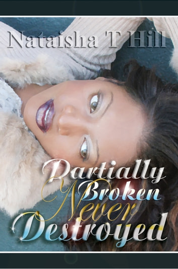 Partially Broken Never Destroyed ebook by Nataisha T Hill
