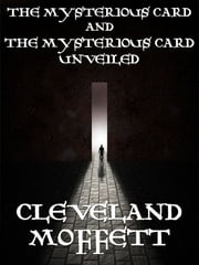 The Mysterious Card and The Mysterious Card Unveiled ebook by Cleveland Moffett