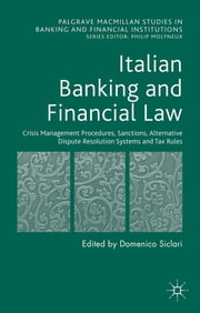 Italian Banking and Financial Law: Crisis Management Procedures, Sanctions, Alternative Dispute Resolution Systems and Tax Rules ebook by Professor Domenico Siclari