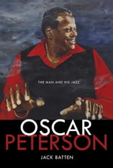 Oscar Peterson - The Man and His Jazz ebook by Jack Batten