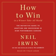 How to Win in a Winner-Take-All World - The Definitive Guide to Adapting and Succeeding in High-Performance Careers livre audio by Neil Irwin
