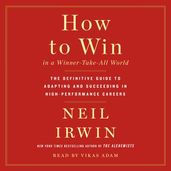 How to Win in a Winner-Take-All World - The Definitive Guide to Adapting and Succeeding in High-Performance Careers audiobook by Neil Irwin