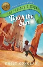 Touch the Sun: The Freedom Finders ebook by Emily Conolan