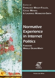 Normative Experience in Internet Politics ebook by Mireille Delmas-Marty,Paul Mathias,Dominique Boullier,Laurence Monnoyer-Smith,Dominique Cardon,Cécile Méadel,Françoise Massit-Folléa,Romain Badouard,Herbert Burkert,Francesca Musiani,Claudia Padovani,Collectif