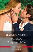 Carides's Forgotten Wife 電子書籍 by Maisey Yates