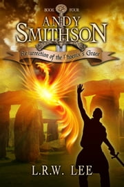 Resurrection of the Phoenix's Grace (Andy Smithson Book Four) ebook by L. R. W. Lee